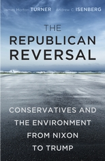 Cover: The Republican Reversal: Conservatives and the Environment from Nixon to Trump, by James Morton Turner and Andrew C. Isenberg, from Harvard University Press