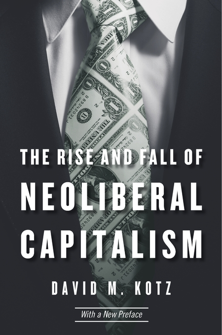 Cover: The Rise and Fall of Neoliberal Capitalism: With a New Preface, from Harvard University Press