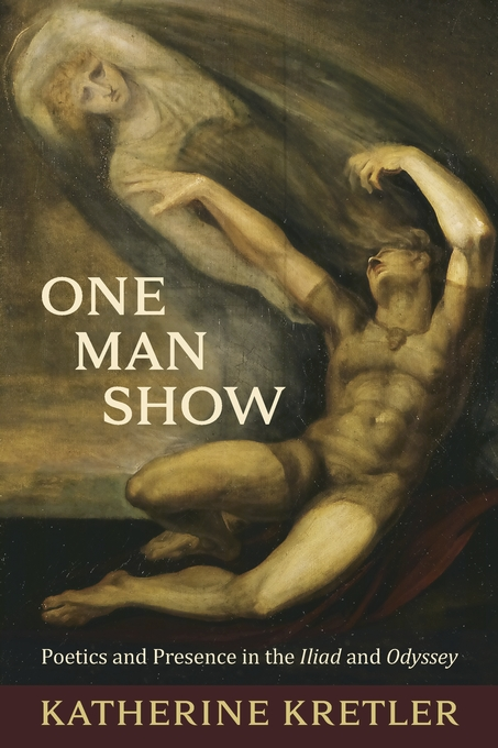 Cover: One Man Show: Poetics and Presence in the <i>Iliad</i> and <i>Odyssey</i>, from Harvard University Press