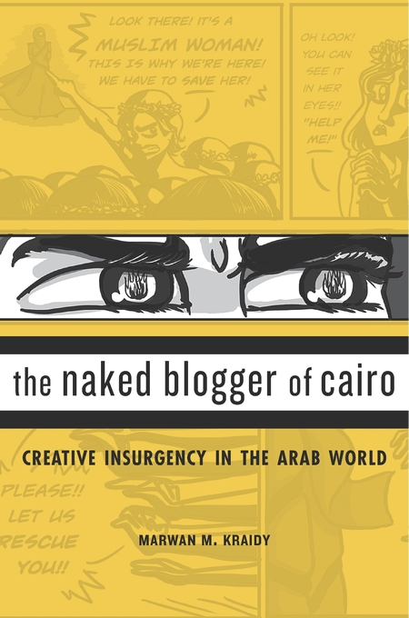 Cover: The Naked Blogger of Cairo: Creative Insurgency in the Arab World, from Harvard University Press