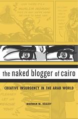 Cover: The Naked Blogger of Cairo: Creative Insurgency in the Arab World, by Marwan M. Kraidy, from Harvard University Press