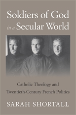 Cover: Soldiers of God in a Secular World: Catholic Theology and Twentieth-Century French Politics