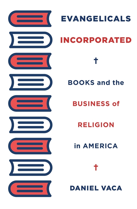 Cover: Evangelicals Incorporated: Books and the Business of Religion in America, from Harvard University Press