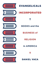 Cover: Evangelicals Incorporated: Books and the Business of Religion in America