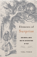 Cover: Elements of Surprise: Our Mental Limits and the Satisfactions of Plot, by Vera Tobin, from Harvard University Press