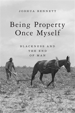 Cover: Being Property Once Myself: Blackness and the End of Man
