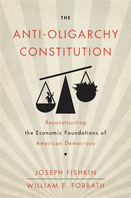 Cover: The Anti-Oligarchy Constitution: Reconstructing the Economic Foundations of American Democracy, from Harvard University Press
