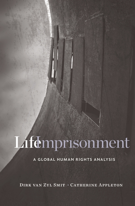 Cover: Life Imprisonment: A Global Human Rights Analysis, from Harvard University Press