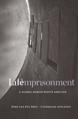 Cover: Life Imprisonment: A Global Human Rights Analysis, by Dirk van Zyl Smit and Catherine Appleton, from Harvard University Press