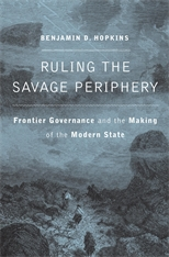 Cover: Ruling the Savage Periphery: Frontier Governance and the Making of the Modern State