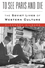 Cover: To See Paris and Die: The Soviet Lives of Western Culture, by Eleonory Gilburd, from Harvard University Press