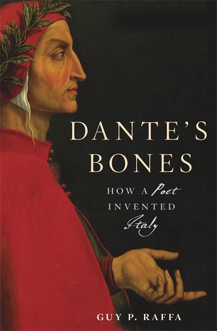 Cover: Dante's Bones: How a Poet Invented Italy, from Harvard University Press