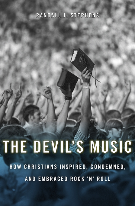 Cover: The Devil's Music: How Christians Inspired, Condemned, and Embraced Rock 'n' Roll, from Harvard University Press