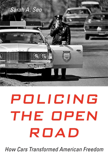 Cover: Policing the Open Road: How Cars Transformed American Freedom, from Harvard University Press