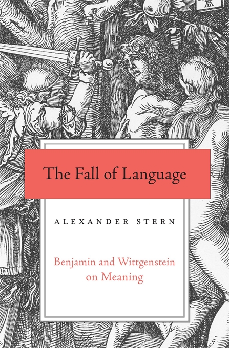 Cover: The Fall of Language: Benjamin and Wittgenstein on Meaning, from Harvard University Press