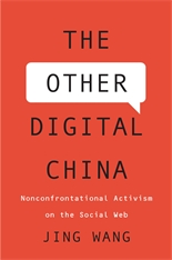 Cover: The Other Digital China: Nonconfrontational Activism on the Social Web