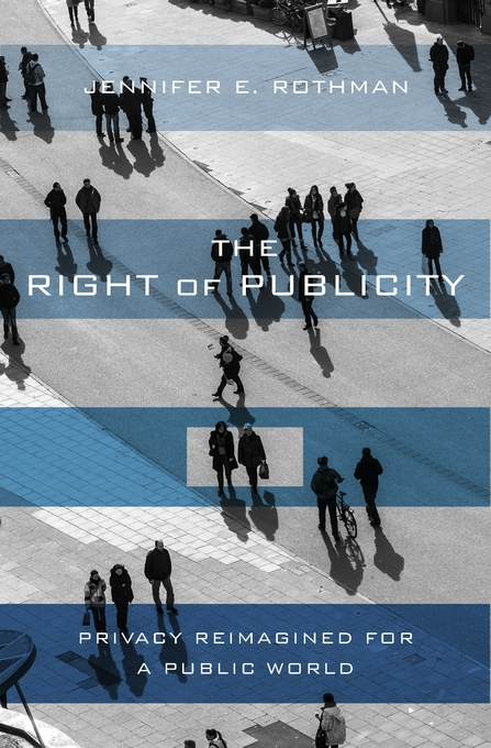 Cover: The Right of Publicity: Privacy Reimagined for a Public World, from Harvard University Press