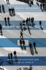 Cover: The Right of Publicity: Privacy Reimagined for a Public World