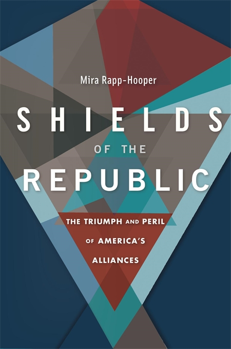 Cover: Shields of the Republic: The Triumph and Peril of America's Alliances, from Harvard University Press