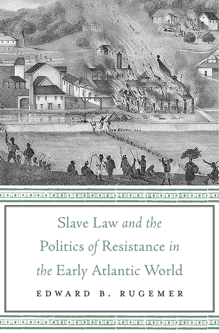 Cover: Slave Law and the Politics of Resistance in the Early Atlantic World, from Harvard University Press