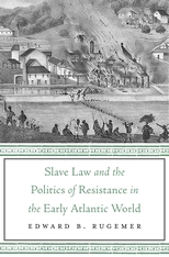 Cover: Slave Law and the Politics of Resistance in the Early Atlantic World in HARDCOVER