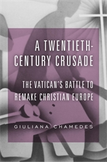 Cover: A Twentieth-Century Crusade: The Vatican's Battle to Remake Christian Europe