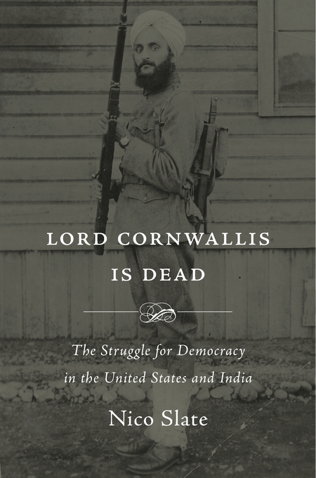 Cover: Lord Cornwallis Is Dead: The Struggle for Democracy in the United States and India, from Harvard University Press