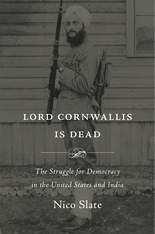 Cover: Lord Cornwallis Is Dead: The Struggle for Democracy in the United States and India