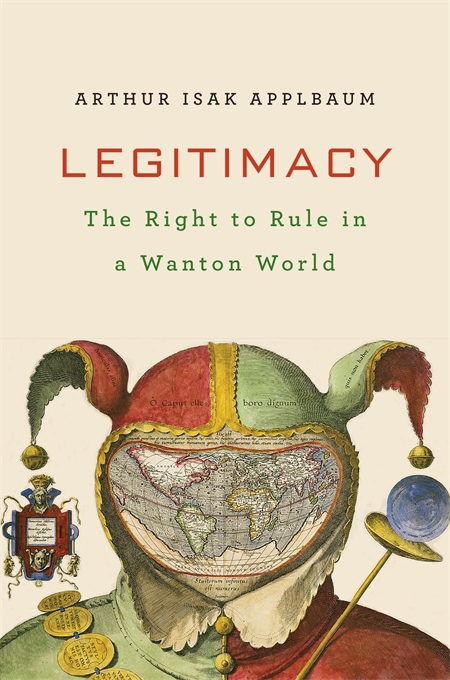 Cover: Legitimacy: The Right to Govern in a Wanton World, from Harvard University Press
