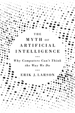 Cover: The Myth of Artificial Intelligence: Why Computers Can't Think the Way We Do