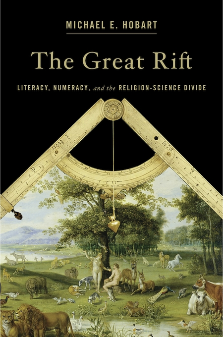Cover: The Great Rift: Literacy, Numeracy, and the Religion–Science Divide, by Michael E. Hobart, from Harvard University Press