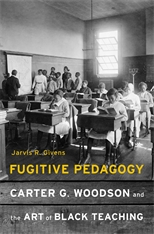 Cover: Fugitive Pedagogy: Carter G. Woodson and the Art of Black Teaching