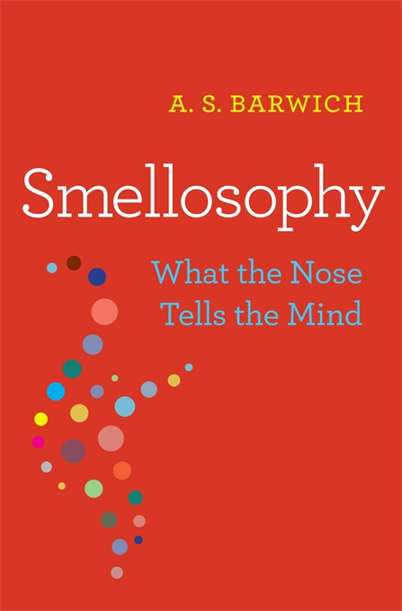 Cover: Smellosophy: What the Nose Tells the Mind, from Harvard University Press