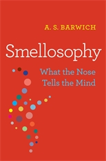 Cover: Smellosophy: What the Nose Tells the Mind, by A. S. Barwich, from Harvard University Press