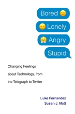 Cover: Bored, Lonely, Angry, Stupid: Changing Feelings about Technology, from the Telegraph to Twitter, by Luke Fernandez and Susan J. Matt, from Harvard University Press