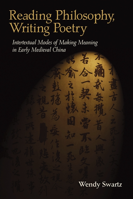 Cover: Reading Philosophy, Writing Poetry: Intertextual Modes of Making Meaning in Early Medieval China, from Harvard University Press