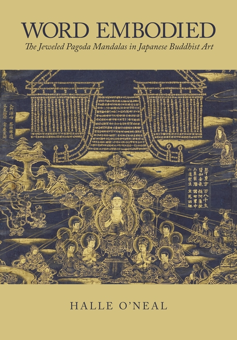 Cover: Word Embodied: The Jeweled Pagoda Mandalas in Japanese Buddhist Art, from Harvard University Press