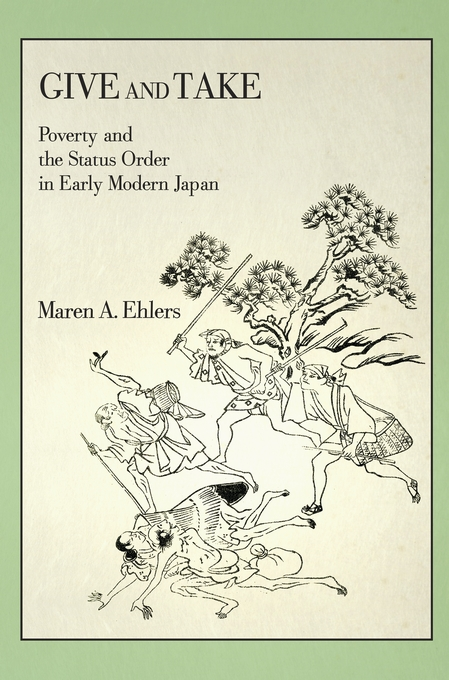 Cover: Give and Take: Poverty and the Status Order in Early Modern Japan, from Harvard University Press