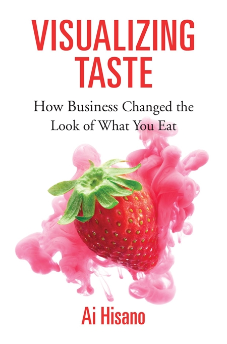 Cover: Visualizing Taste: How Business Changed the Look of What You Eat, from Harvard University Press