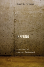 Cover: Inferno: An Anatomy of American Punishment, by Robert A. Ferguson, from Harvard University Press