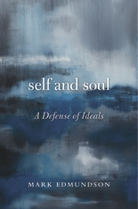 Cover: Self and Soul: A Defense of Ideals, by Mark Edmundson, from Harvard University Press