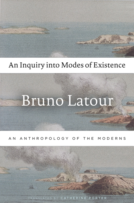 Cover: An Inquiry into Modes of Existence: An Anthropology of the Moderns, from Harvard University Press
