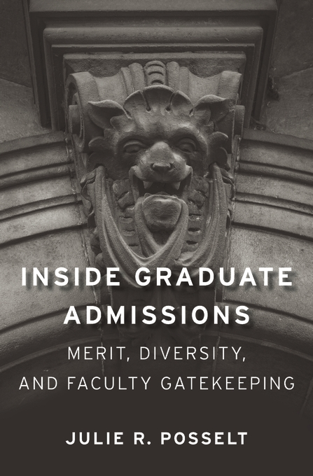 Cover: Inside Graduate Admissions: Merit, Diversity, and Faculty Gatekeeping, from Harvard University Press