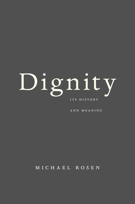 Cover: Dignity: Its History and Meaning, from Harvard University Press