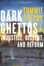 Cover: Dark Ghettos: Injustice, Dissent, and Reform, by Tommie Shelby, from Harvard University Press