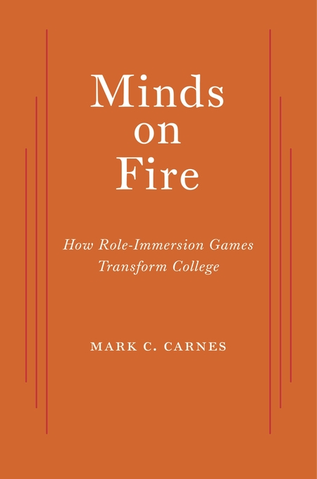 Cover: Minds on Fire: How Role-Immersion Games Transform College, from Harvard University Press