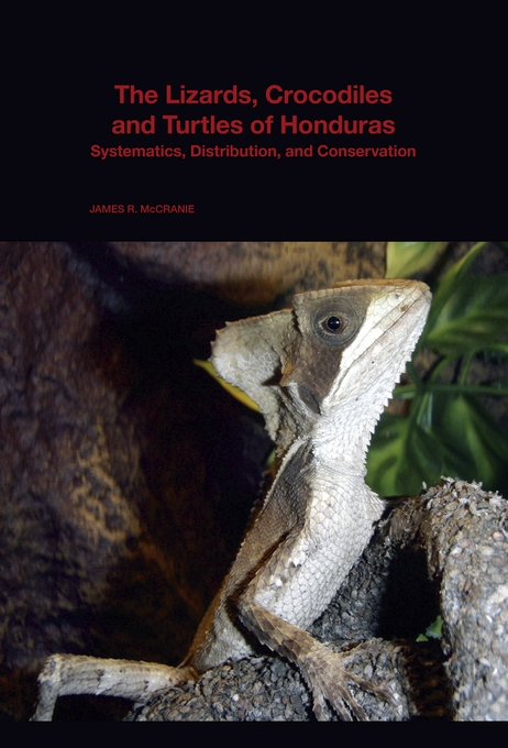 Cover: The Lizards, Crocodiles, and Turtles of Honduras: Systematics, Distribution, and Conservation, from Harvard University Press