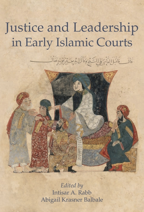 Cover: Justice and Leadership in Early Islamic Courts, from Harvard University Press