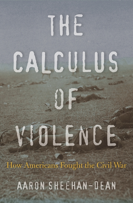 Cover: The Calculus of Violence: How Americans Fought the Civil War, from Harvard University Press