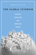 Cover: The Global Interior: Mineral Frontiers and American Power